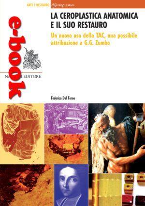 La ceroplastica anatomica e il suo restauro. Un nuovo uso della TAC, una possibile attribuzione a G.G. Zumbo
