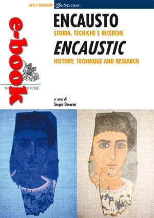 Encausto. Storia, Tecniche e Ricerche. Encaustic, History, Technique and Research