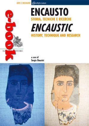 Encausto. Storia, Tecniche e Ricerche. Encaustic, History, Technique and Research