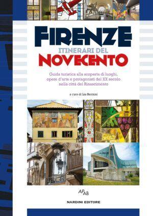 Firenze Itinerari del Novecento. Nardini Editore