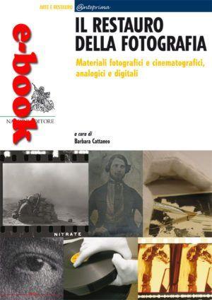 Il restauro della fotografia. Materiali fotografici e cinematografici, analogici e digitali