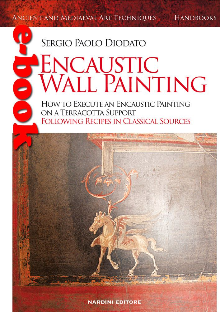 Encaustic Wall Painting. How to Execute an Encaustic Painting on a Terracotta Support Following Recipes in Classical Sources