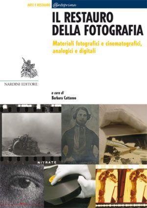 Restauro della fotografia. Materiali fotografici e cinematografici, analogici e digitali