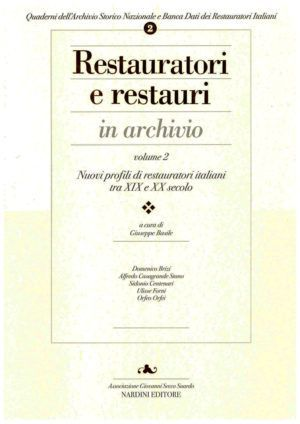 Restauratori e restauri in archivio. Vol. 2. Nuovi profili di restauratori italiani tra XIX e XX secolo