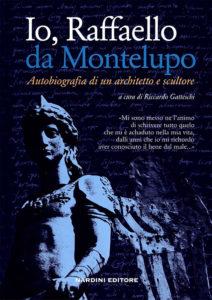 Io, Raffaello da Montelupo. Autobiografia di un architetto e scultore