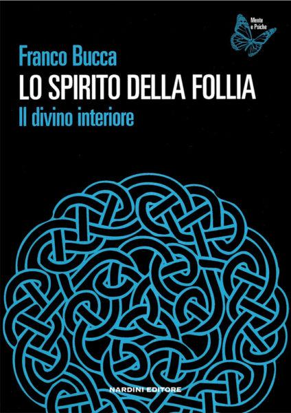Franco Bucca - Lo spirito della follia. Il divino interiore