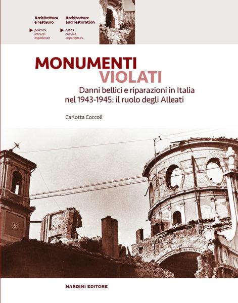 Monumenti violati. Danni bellici e riparazioni in Italia nel 1943-1945: il ruolo degli Alleati