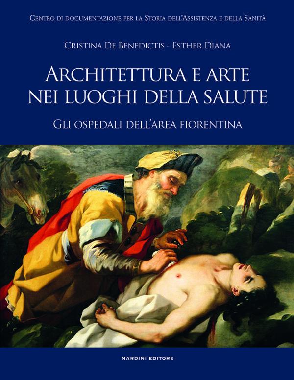 Architettura e arte nei luoghi della salute. Gli ospedali dell'area fiorentina