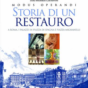 Storia di un Restauro. A Roma. I palazzi in Piazza di Spagna e Piazza Mignanelli - Enzo Medoardo Costantini