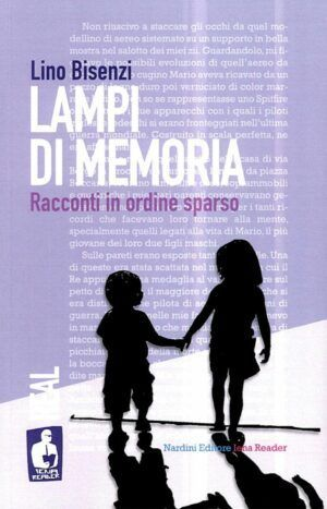 Lampi di memoria - Lino Bisenzi - Iena Reader Real - Nardini Editore