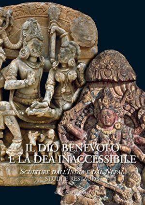 Il dio benevolo e la dea inaccessibile: Sculture dall'India e dal Nepal. Studi e Restauro - Gangemi - Nardini Editore