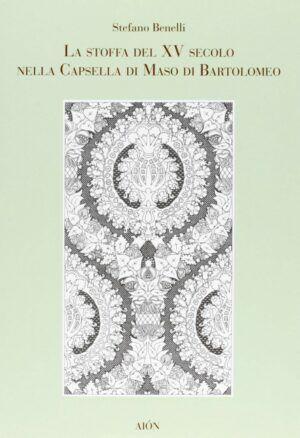 aion la stoffa del xv secolo nella capsella di maso di bartolomeo nardini bookstore
