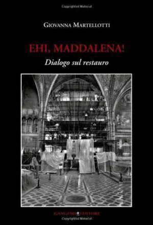 Ehi. Maddalena! Dialogo sul restauro - Gangemi Editore