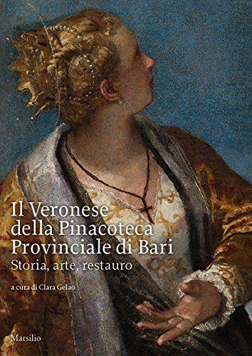 Il Veronese della pinacoteca provinciale di Bari. Storia, arte, restauro