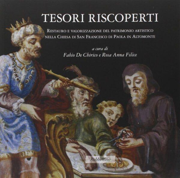 Tesori riscoperti. Restauro e valorizzazione del patrimonio artistico nella chiesa di San Francesco da Paola in Altomonte - Rubbettino