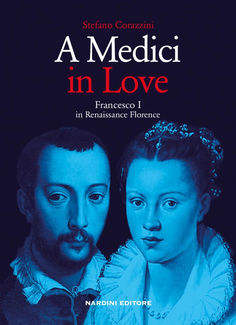 A Medici in Love. Francesco I in Renaissance Florence - Nardini Editore a5a9ff2a17ea