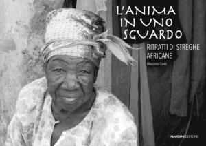 L'anima in uno sguardo. Ritratto di streghe africane. Massimo Conti. Nardini Editore