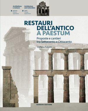 Restauri dell'antico a Paestum. Proposte e cantieri tra Settecento e Ottocento