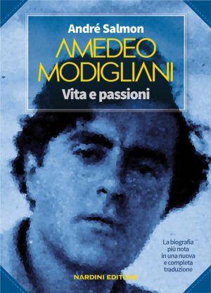 Amedeo Modigliani Vita e Passioni Nardini Editore